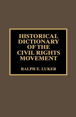 Historical Dictionary of the Civil Rights Movement - Luker, Ralph E