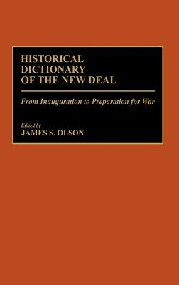 Historical Dictionary of the New Deal: From Inauguration to Preparation for War - Olson, James Stuart (Photographer)