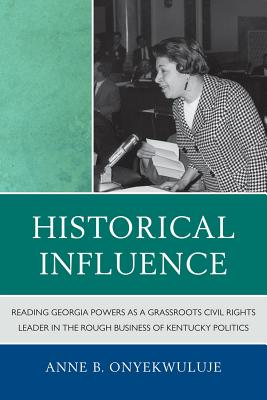 Historical Influence: Reading Georgia Powers as a Grassroots Civil Rights Leader in the Rough Business of Kentucky Politics - Onyekwuluje, Anne B