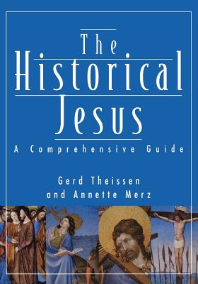 Historical Jesus: A Comprehensive Guide - Theissen, Gerd, and Merz, Annette