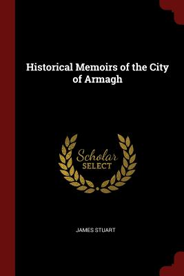 Historical Memoirs of the City of Armagh - Stuart, James