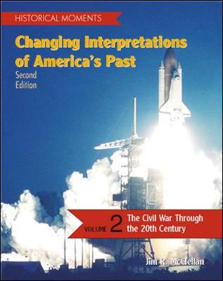 Historical Moments: v. 2: Changing Interpretations of America's Past - McClellan, Jim