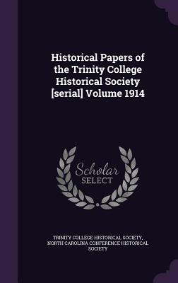 Historical Papers of the Trinity College Historical Society [Serial] Volume 1914 - Trinity College Historical Society (Creator), and North Carolina Conference Historical Soc (Creator)