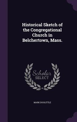 Historical Sketch of the Congregational Church in Belchertown, Mass. - Doolittle, Mark
