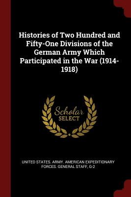 Histories of Two Hundred and Fifty-One Divisions of the German Army Which Participated in the War (1914-1918) - United States Army American Expedition (Creator)