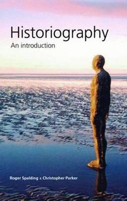 Historiography: An Introduction - Spalding, Roger, and Parker, Christopher