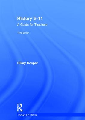 History 5-11: A Guide for Teachers - Cooper, Hilary