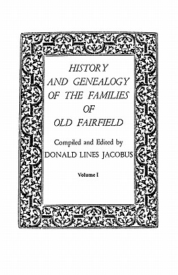 History and Genealogy of the Families of Old Fairfield. in Three Books. Volume I - Jacobus, Donald Lines (Compiled by)