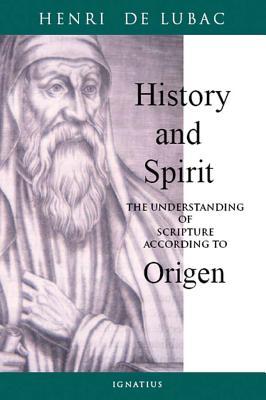 History and Spirit: The Understanding of Scripture According to Origen - Lubac, Henri de