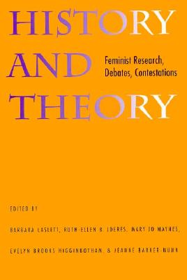 History and Theory: Feminist Research, Debates, Contestations - Laslett, Barbara (Editor)
