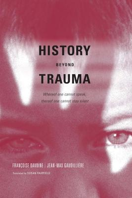 History Beyond Trauma - Davoine, Francoise, and Davoine, Franoise, and Gaudilliere, Jean-Max