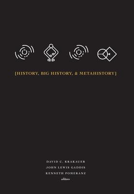 History, Big History, & Metahistory - Krakauer, David C (Editor), and Gaddis, John Lewis (Editor), and Pomeranz, Kenneth (Editor)