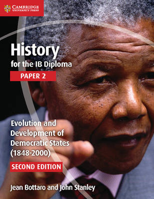 History for the Ib Diploma Paper 2 Evolution and Development of Democratic States (1848-2000) - Bottaro, Jean, and Stanley, John