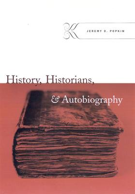 History, Historians, & Autobiography - Popkin, Jeremy D, Professor