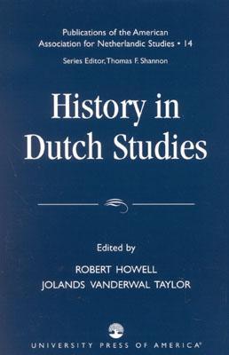 History in Dutch Studies - Howell, Robert (Editor), and Taylor, Jolanda Vanderwal (Editor), and Den Akker, Wiljan Van (Contributions by)