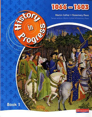 History in Progress: Pupil Book 1 (1066-1603) - Rees, Rosemary, and Collier, Martin