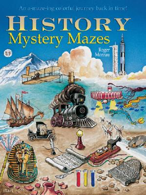 History Mystery Mazes: An A-Maze-Ing Colorful Journey Back in Time! - Moreau, Roger