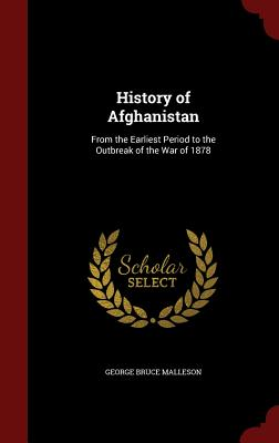 History of Afghanistan: From the Earliest Period to the Outbreak of the War of 1878 - Malleson, George Bruce