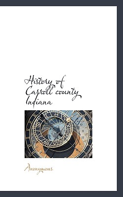 History of Carroll County Indiana - Anonymous