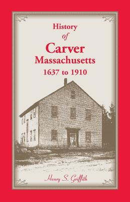 History of Carver, Massachusetts, 1637 to 1910 - Griffith, Henry S