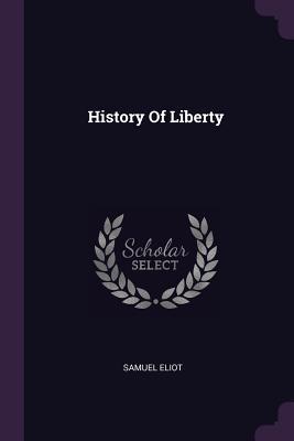 History of Liberty - Eliot, Samuel