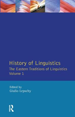 History of Linguistics Volume I: The Eastern Traditions of Linguistics - Lepschy, Giulio C (Editor)