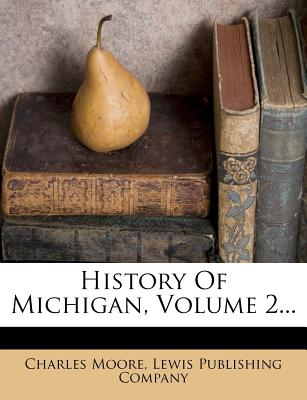 History of Michigan Volume 2 - Moore, Charles
