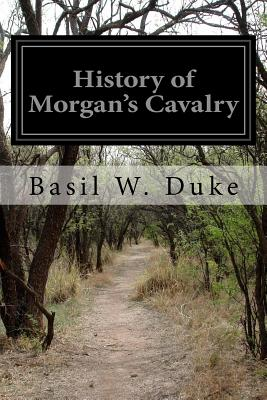 History of Morgan's Cavalry - Duke, Basil W
