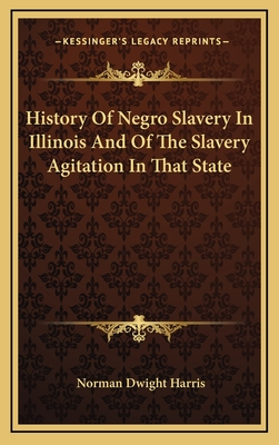 History of Negro Slavery in Illinois and of the Slavery Agitation in That State - Harris, Norman Dwight