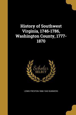 History of Southwest Virginia, 1746-1786, Washington County, 1777-1870 - Summers, Lewis Preston 1868-1943