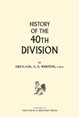 History of the 40th Division - Whitton, Frederick Ernest