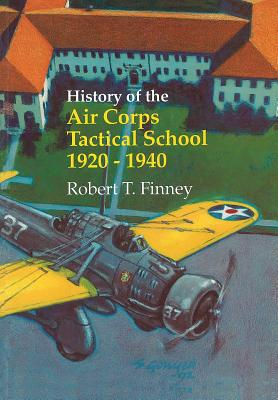 History of the Air Corps Tactical School 1920-1940 - Finney, Robert T, and Us Air Force History & Museums Program, and Hallion, Richard P (Foreword by)