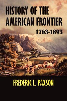 History of the American Frontier 1763-1893 - Paxson, Frederic L