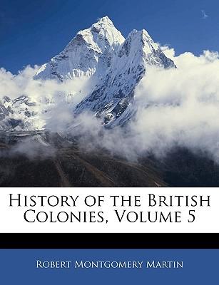 History of the British Colonies, Volume 5 - Martin, Robert Montgomery