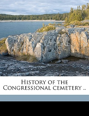 History of the Congressional Cemetery .. - United States Congress Senate Committ, States Congress Senate Committ (Creator), and Burkett, Elmer Jacob (Creator)