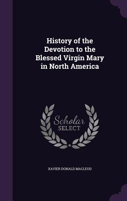 History of the Devotion to the Blessed Virgin Mary in North America - MacLeod, Xavier Donald