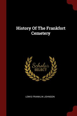 History of the Frankfort Cemetery - Johnson, Lewis Franklin