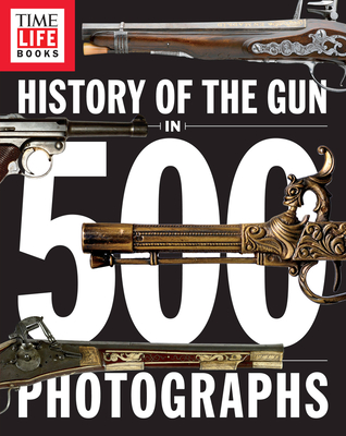 History of the Gun in 500 Photographs - The Editors of Time-Life