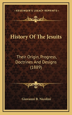 History of the Jesuits: their origin, progress, doctrines, and designs. - Nicolini, G. B.