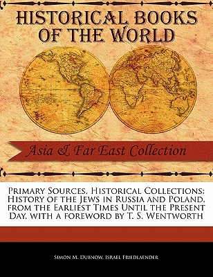 History of the Jews in Russia and Poland, from the Earliest Times Until the Present Day - Dubnow, Simon M, and Friedlaender, Israel, and Wentworth, T S (Foreword by)
