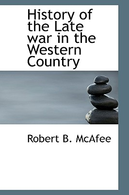 History of the Late War in the Western Country - McAfee, Robert Breckinridge