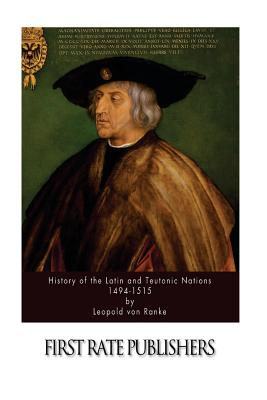 History of the Latin and Teutonic Nations 1494-1515 - Ranke, Leopold Von, and Dennis, G R (Translated by)