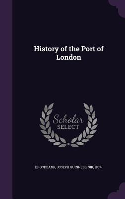 History of the Port of London - Broodbank, Joseph Guinness, Sir
