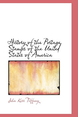 History of the Postage Stamps of the United States of America - Tiffany, John Kerr