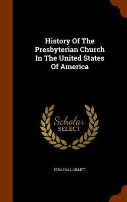 History of the Presbyterian Church in the United States of America - Gillett, Ezra Hall