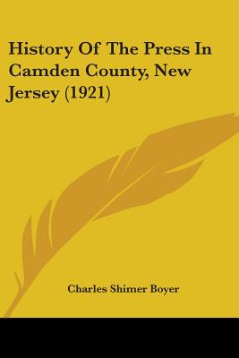 History of the Press in Camden County, New Jersey (1921) - Boyer, Charles Shimer