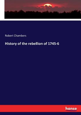 History of the rebellion of 1745-6 - Chambers, Robert