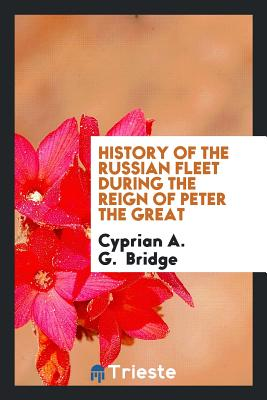 History of the Russian Fleet During the Reign of Peter the Great - Bridge, Cyprian A G