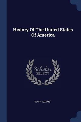 History of the United States of America - Adams, Henry