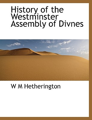 History of the Westminster Assembly of Divnes - Hetherington, W M